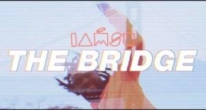 Video: Iamsu! – The Bridge